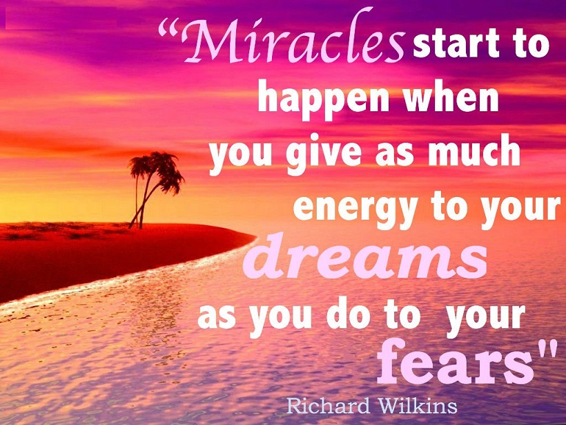 miracles-start-to-happen-when-you-give-as-much-energy-to-your-dreams-as-you-do-to-your-fears
