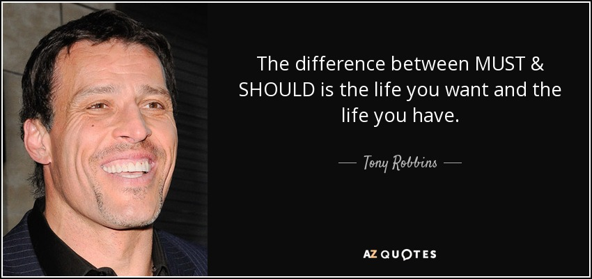 quote-the-difference-between-must-should-is-the-life-you-want-and-the-life-you-have-tony-robbins-85-94-16