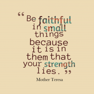 Be-faithful-in-small-things__quotes-by-Mother-Teresa-62-612x612